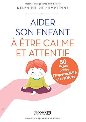 Aider son enfant à être calme et attentif : 50 fiches contre l'hyperactivité et le TDA/H par Delphine de Hemptinne