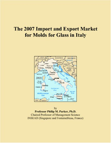 The 2007 Import and Export Market for Molds for Glass in Italy