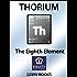 Thorium: The Eighth Element