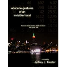 Obscene Gestures of an Invisible Hand: Financial Doom and the Death of Culture - The Lighter Side (English Edition)