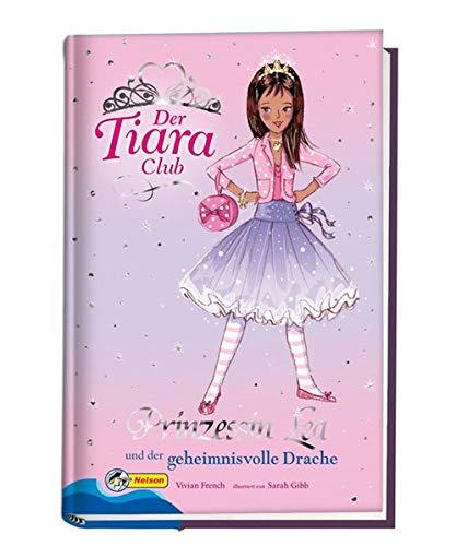 Der Tiara-Club / Prinzessin Lea und der geheimnisvolle Drache: Nelson Mädchenromane (Tiara Der Club)
