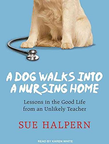 [A Dog Walks into a Nursing Home: Lessons in the Good Life from an Unlikely Teacher] (By: Sue Halpern) [published: May, 2013]