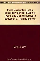 Initial Encounters in the Secondary School: Sussing, Typing and Coping (Issues in Education & Training Series)