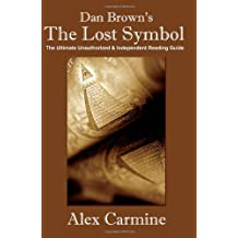 """Dan Brown's """"The Lost Symbol"""" The Ultimate Unauthorized and Independent Reading Guide"""