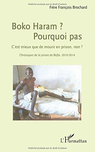 Boko Haram ? Pourquoi pas: C'est mieux que de mourir en prison, non ? - Chroniques de la prison de Bafia, 2010-2014