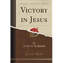 Victory in Jesus (Classic Reprint) by Kathryn Kuhlman (2015-09-27)
