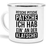 Tassendruck Emaille-Tasse mit Spruch Pitsche, Patsche an der Klatsche - Witzig/Edelstahl-Becher/Metall-Tasse/Lustig / Büro