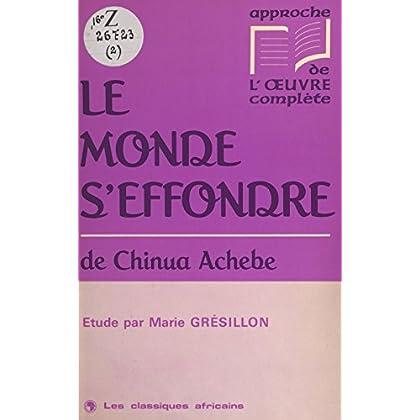 «Le monde s'effondre» de Chinua Achebe: Étude (Approche de l'oeuvre complète)