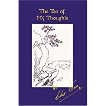 The Tao of My Thoughts: The Inner Thoughts of a Modern Taoist Master (Taoist Arts of the Lee Style)