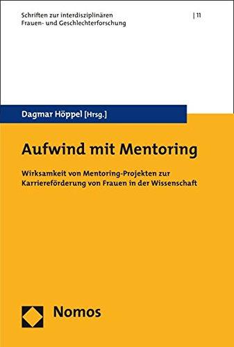 Aufwind mit Mentoring: Wirksamkeit von Mentoring-Projekten zur Karriereförderung von Frauen in der Wissenschaft (Schriften zur interdisziplinaren Frauen- und Geschlechterforschung, Band 11)