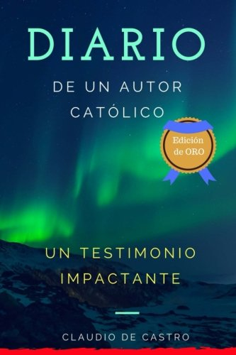Diario de un Autor Católico: Un Testimonio Impactante (Libros que cambian vidas)