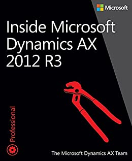 Inside Microsoft Dynamics AX 2012 R3 von [The Microsoft Dynamics AX Team]