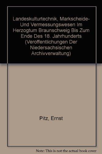 Landeskulturtechnik, Markscheide- und Vermessungswesen im Herzogtum Braunschweig bis zum Ende des 18. Jahrhunderts (Veröffentlichungen der Niedersächsischen Archivverwaltung, Band 23)