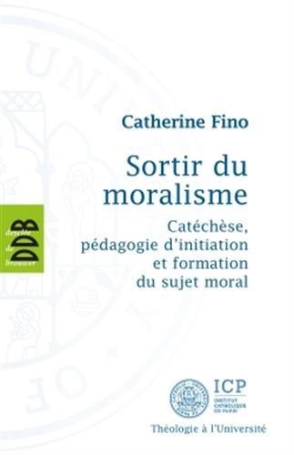 Sortir du moralisme : Catéchèse, pédagogie d'initiation et formation du sujet moral