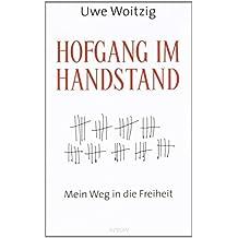 Hofgang im Handstand: Mein Weg in die Freiheit von Uwe Woitzig (12. September 2011) Gebundene Ausgabe