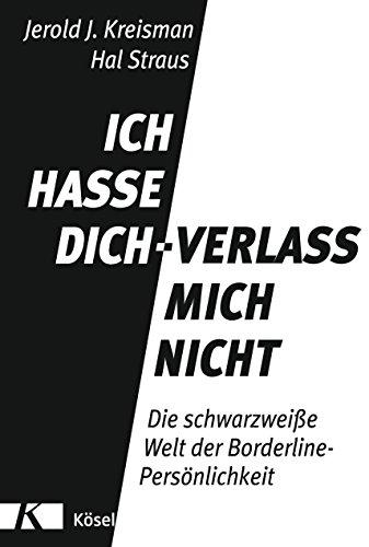 Ich hasse dich - verlass mich nicht: Die schwarzweiße Welt der Borderline-Persönlichkeit  - Komplett aktualisierte und erweiterte Neuausgabe