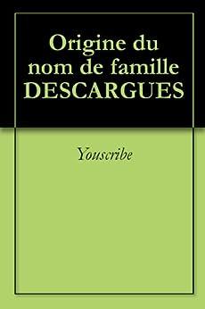 Origine du nom de famille DESCARGUES (Oeuvres courtes) par [Youscribe]