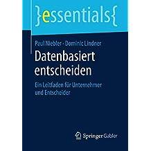 Datenbasiert entscheiden: Ein Leitfaden für Unternehmer und Entscheider (essentials)