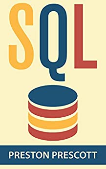 SQL: Learn the Structured Query Language for the Most Popular Databases including Microsoft SQL Server, MySQL, MariaDB, PostgreSQL, and Oracle (English Edition) par [Prescott, Preston]
