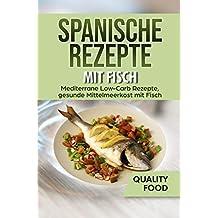 Spanische Rezepte mit Fisch : Mediterrane Low-Carb Rezepte, gesunde Mittelmeerkost mit Fisch
