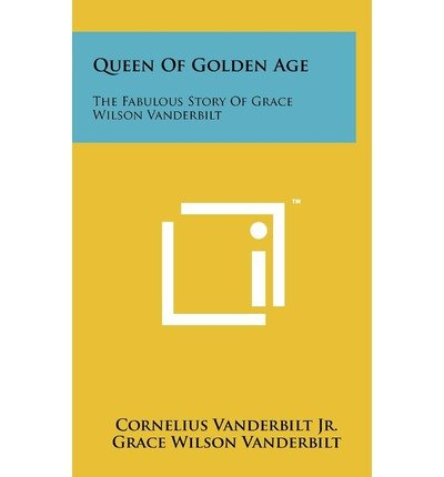 Queen of Golden Age: The Fabulous Story of Grace Wilson Vanderbilt ( QUEEN OF GOLDEN AGE: THE FABULOUS STORY OF GRACE WILSON VANDERBILT ) BY Vanderbilt Jr, Cornelius( Author ) on Jun-12-2011 Hardcover