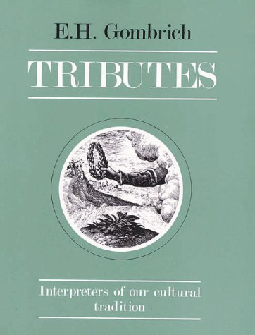 Tributes: Interpreters of Our Cultural Tradition by Gombrich, Ernst H. (1984) Hardcover
