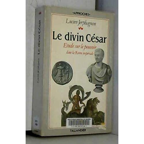 Le divin César : Etude sur le pouvoir impérial à Rome