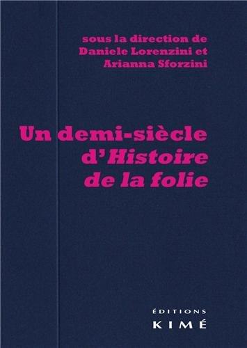 Un demi-sicle d'histoire de la folie : Suivi de Foucault en Italie
