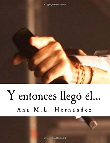 Y entonces llego el. por Ana M.L. Hernandez