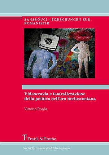 Videocrazia e teatralizzazione della politica nell'era berlusconiana: Potere dell'immagine e nuove strategie comunicative (1994-2012) (Sanssouci - Forschungen zur Romanistik)