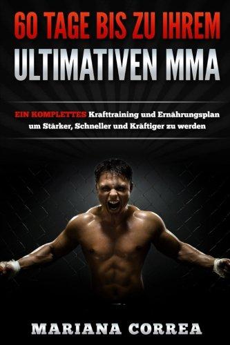 60 TAGE BIS Zu IHREM ULTIMATIVEN MMA: EIN KOMPLETTES Krafttraining und Ernahrungsplan