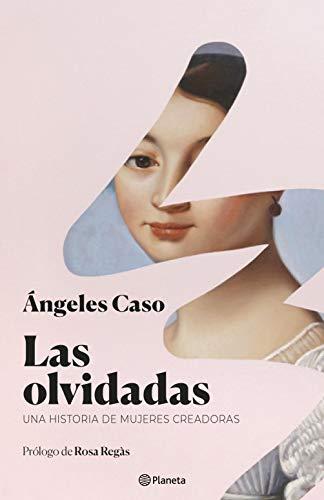Las olvidadas: Una historia de mujeres creadoras (Volumen independiente) por Ángeles Caso