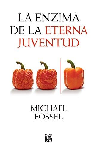 La enzima de la eterna juventud eBook: Michael Fossel ...