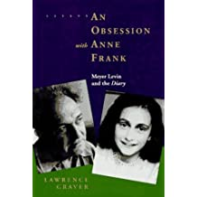 An Obsession with Anne Frank: Meyer Levin and the Diary by Lawrence Graver (1995-09-06)