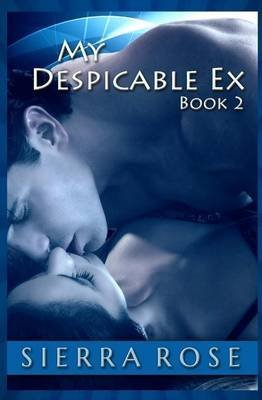 [(My Despicable Ex)] [By (author) Sierra Rose] published on (October, 2013)