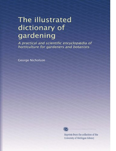 The illustrated dictionary of gardening: A practical and scientific encyclopædia of horticulture for gardeners and botanists