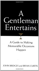 A Gentleman Entertains: Every Man's Guide to Making Memorable Occasions Happen by John Bridges (2000-10-01)