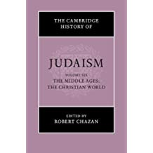 The Cambridge History of Judaism  : Volume 6, The Middle Ages: The Christian World