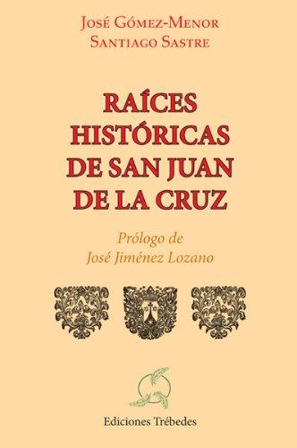 Raices historicas de San Juan de la Cruz por Jose Carlos Gomez-Menor Fuentes epub