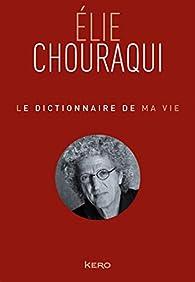 Le dictionnaire de ma vie par Elie Chouraqui
