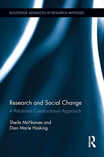 Research and Social Change: A Relational Constructionist Approach (Routledge Advances in Research Methods)