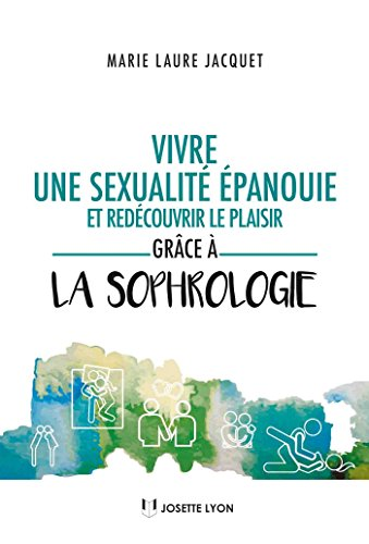 Vivre une sexualité épanouie et redécouvrir le plaisir grâce à la sophrologie par Marie Laure Jacquet