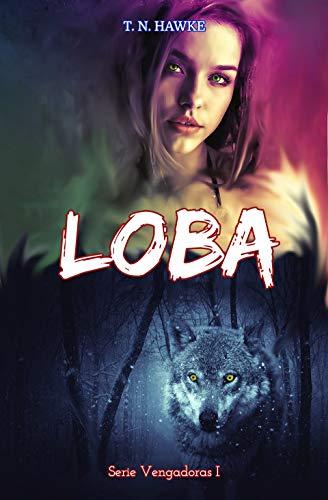 LOBA (Serie Vengadoras I) de T. N. Hawke