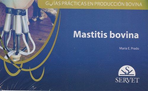 Guías prácticas en producción bovina. Mastitis bovina