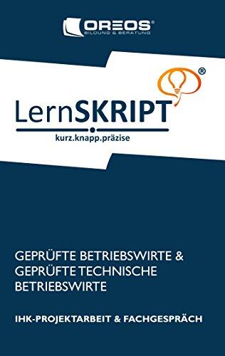 LernSKRIPT IHK-PROJEKTARBEIT und FACHGESPRÄCH für Geprüfte Betriebswirte und Geprüfte Technische Betriebswirte: 9. Auflage