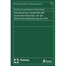 Handbuch zur Geschichte des deutschen Notariats seit der Reichsnotariatsordnung von 1512 (Rheinische Schriften zur Rechtsgeschichte)