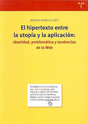 El hipertexto entre la utopía y la aplicación: identidad, problemática y tendencias de la web (Biblioteconomía y Administración Cultural) por Marina Vianello Osti