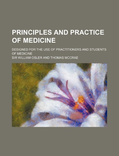 Principles and Practice of Medicine; Designed for the Use of Practitioners and Students of Medicine by Sir William Osler (2012-05-18)