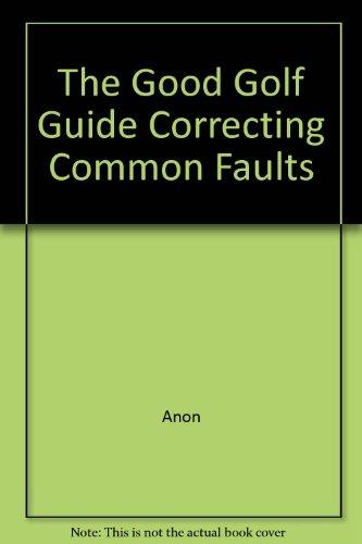 Correcting Commmon Faults (The good golf guide) por Paul Foston