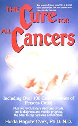 The Cure for All Cancers: Including over 100 Case Histories of Persons Cured
